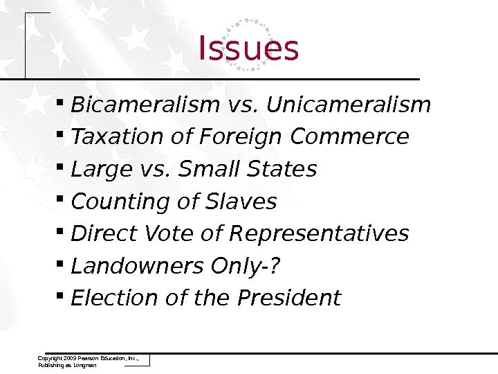 Issues Bicameralism vs. Unicameralism Taxation of Foreign Commerce Large vs. Small States Counting of Slaves Direct