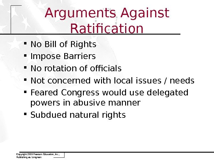 Arguments Against Ratification No Bill of Rights Impose Barriers No rotation of officials Not concerned with