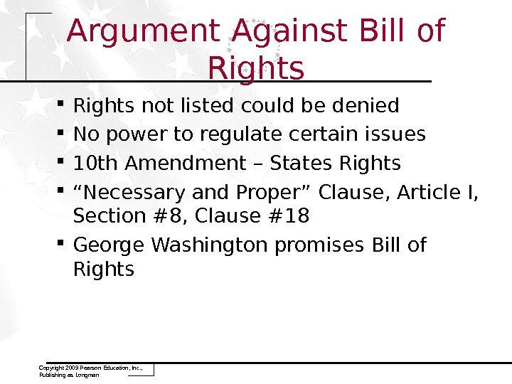 Argument Against Bill of Rights not listed could be denied No power to regulate certain issues