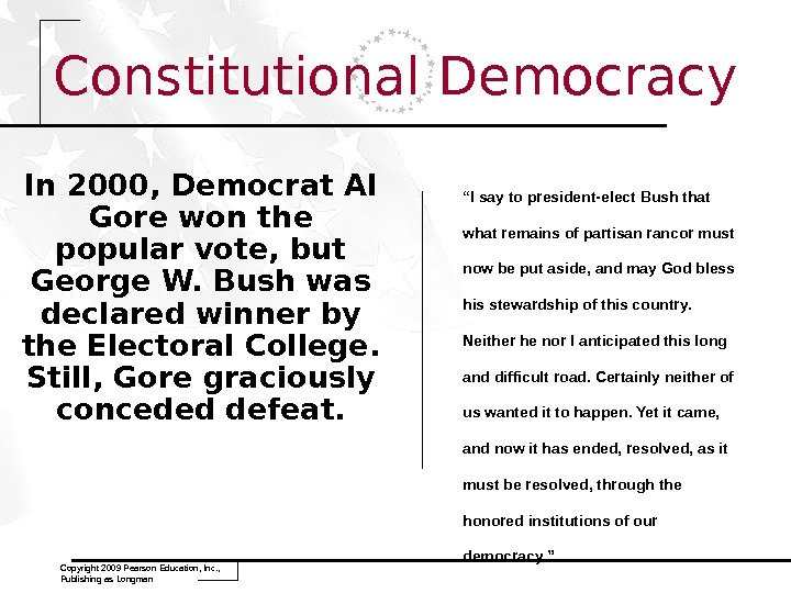 Copyright 2009 Pearson Education, Inc. ,  Publishing as Longman. Constitutional Democracy In 2000, Democrat Al