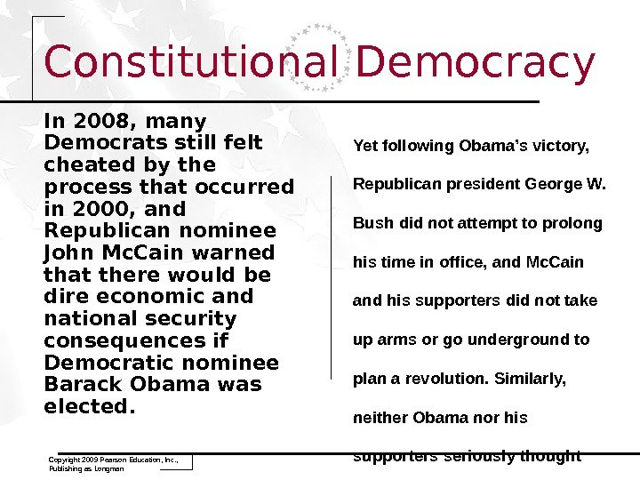 Copyright 2009 Pearson Education, Inc. ,  Publishing as Longman. Constitutional Democracy In 2008, many Democrats