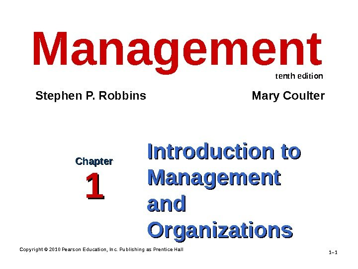 Copyright © 2010 Pearson Education, Inc. Publishing as Prentice Hall 1– 1 Introduction to Management and