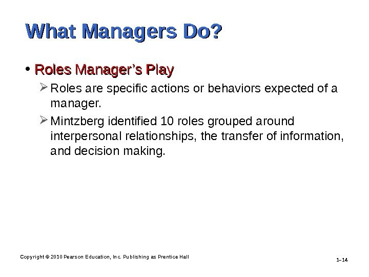 Copyright © 2010 Pearson Education, Inc. Publishing as Prentice Hall 1– 14 What Managers Do? •