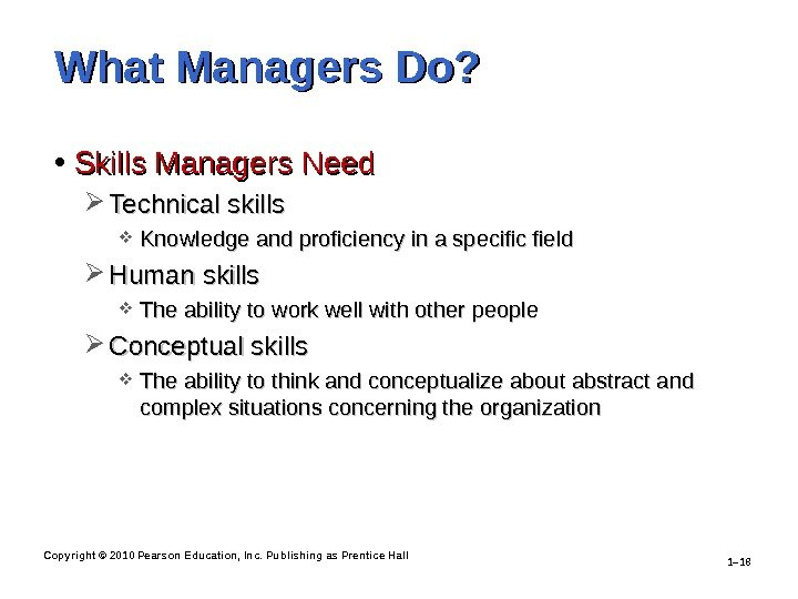 Copyright © 2010 Pearson Education, Inc. Publishing as Prentice Hall 1– 18 What Managers Do?