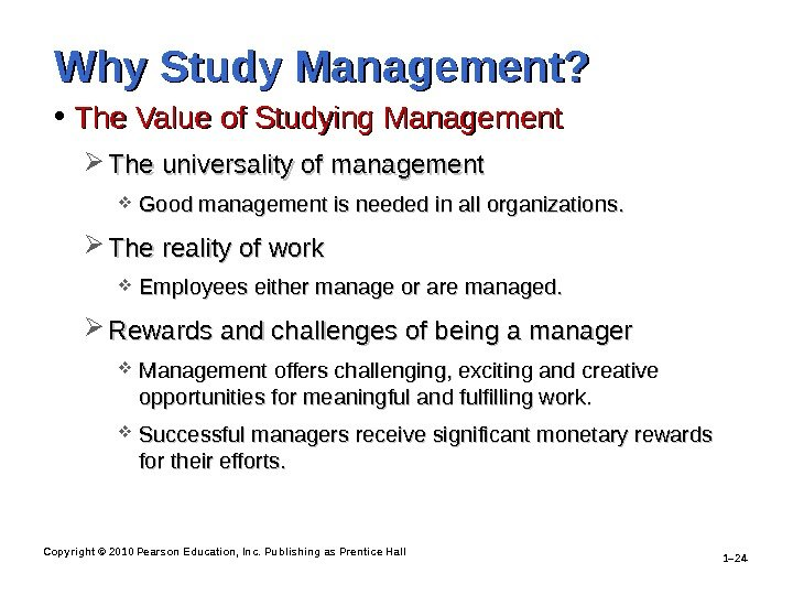 Copyright © 2010 Pearson Education, Inc. Publishing as Prentice Hall 1– 24 Why Study Management?