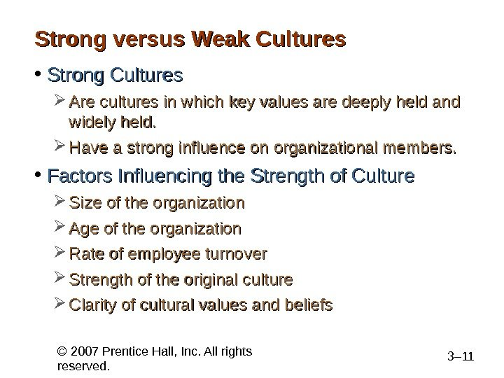 © 2007 Prentice Hall, Inc. All rights reserved. 3– 11 Strong versus Weak Cultures • Strong