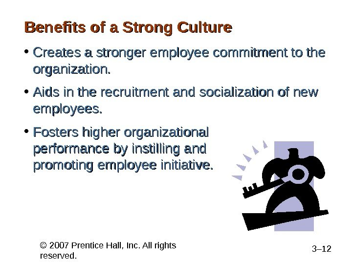 © 2007 Prentice Hall, Inc. All rights reserved. 3– 12 Benefits of a Strong Culture •