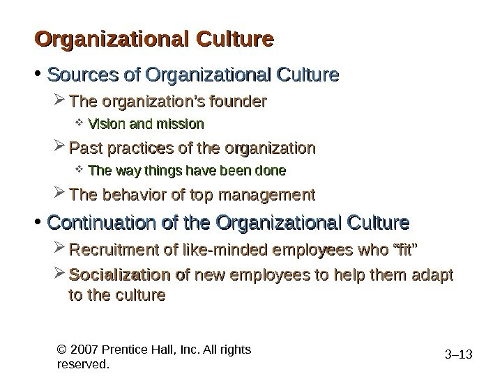 © 2007 Prentice Hall, Inc. All rights reserved. 3– 13 Organizational Culture • Sources of Organizational