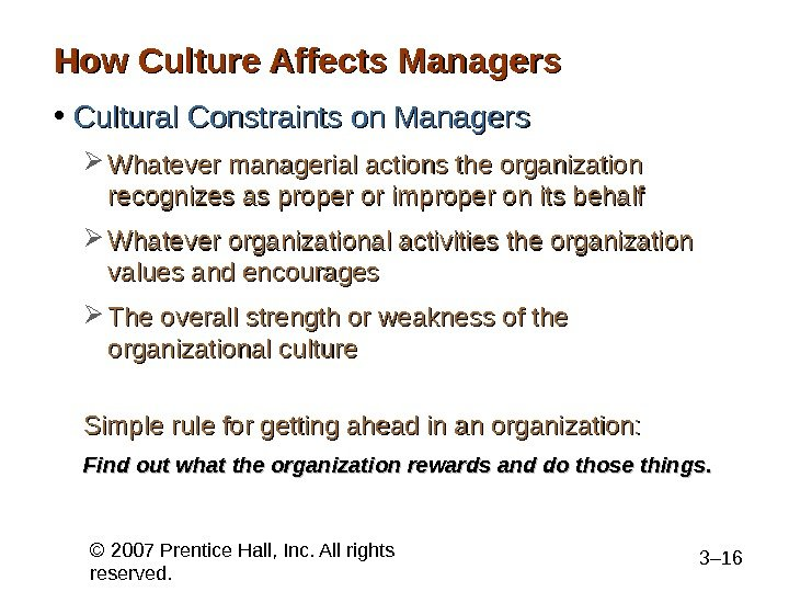 © 2007 Prentice Hall, Inc. All rights reserved. 3– 16 How Culture Affects Managers • Cultural