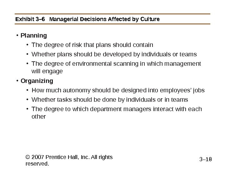 © 2007 Prentice Hall, Inc. All rights reserved. 3– 18 Exhibit 3– 6 Managerial Decisions Affected