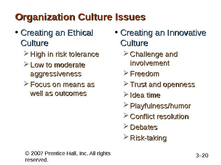 © 2007 Prentice Hall, Inc. All rights reserved. 3– 20 Organization Culture Issues • Creating an