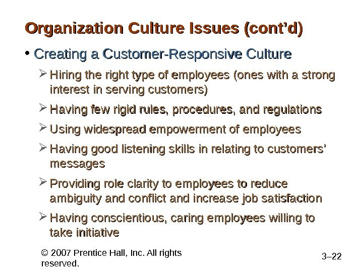 © 2007 Prentice Hall, Inc. All rights reserved. 3– 22 Organization Culture Issues (cont'd) • Creating