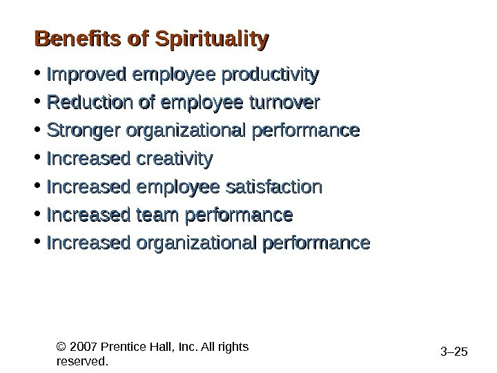 © 2007 Prentice Hall, Inc. All rights reserved. 3– 25 Benefits of Spirituality • Improved employee