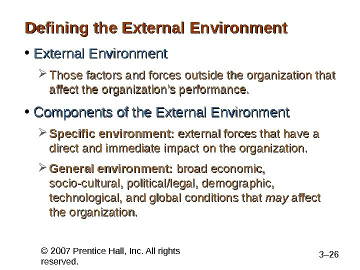 © 2007 Prentice Hall, Inc. All rights reserved. 3– 26 Defining the External Environment • External