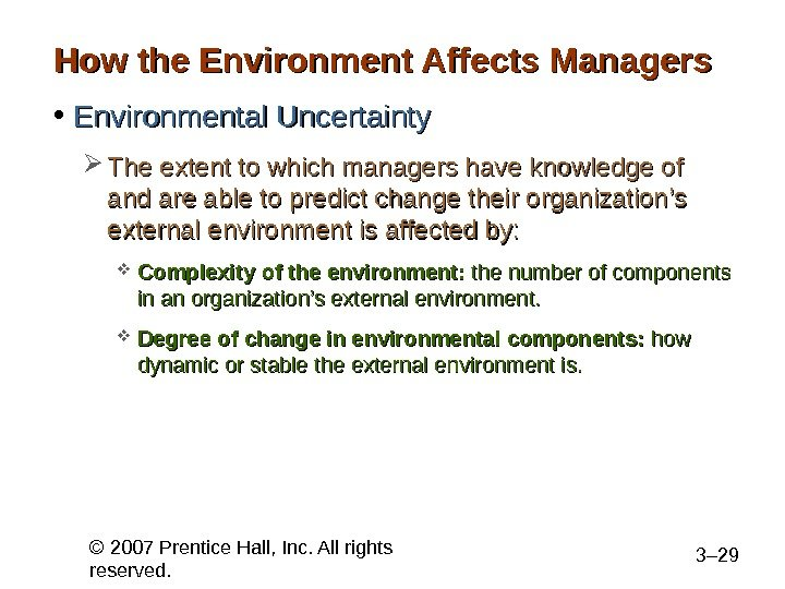© 2007 Prentice Hall, Inc. All rights reserved. 3– 29 How the Environment Affects Managers •