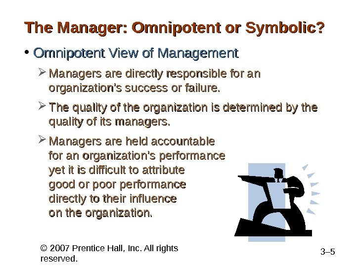 manager: symbolic or omnipotent essay The symbolic view of management postulates that the ability of a manager to affect the performance outcome of the organization is influenced and constrained by the external forces that are beyond the control of the manager such as industry conditions, economic changes.