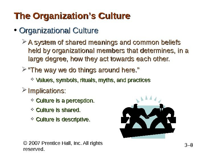 © 2007 Prentice Hall, Inc. All rights reserved. 3– 8 The Organization's Culture • Organizational Culture