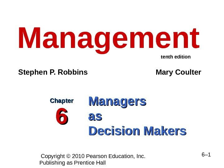 Copyright © 2010 Pearson Education, Inc.  Publishing as Prentice Hall  6– 1 Managers