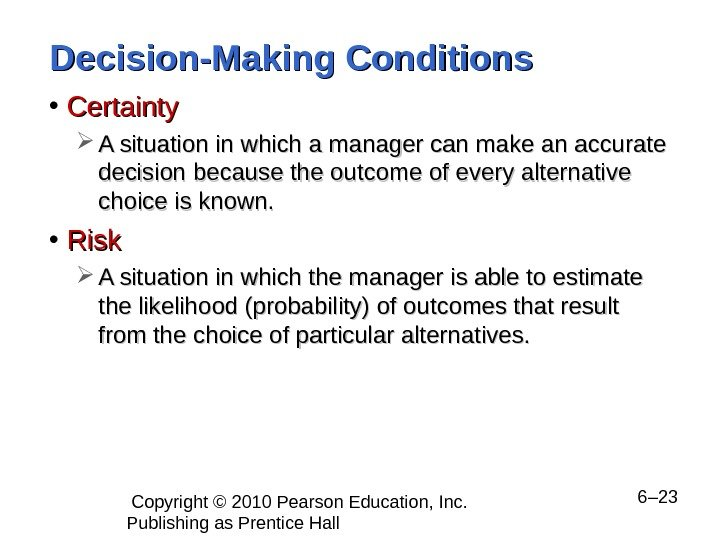 Copyright © 2010 Pearson Education, Inc.  Publishing as Prentice Hall  6– 23 Decision-Making