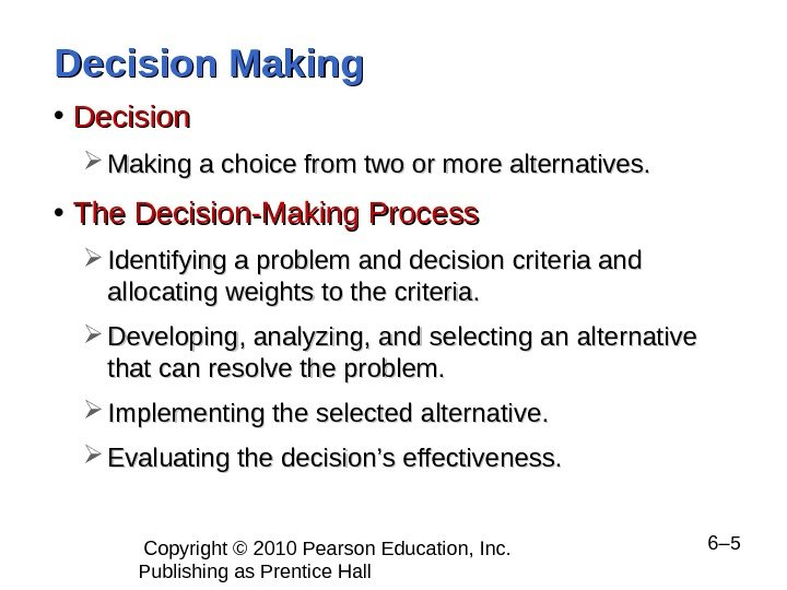 Copyright © 2010 Pearson Education, Inc.  Publishing as Prentice Hall  6– 5 Decision