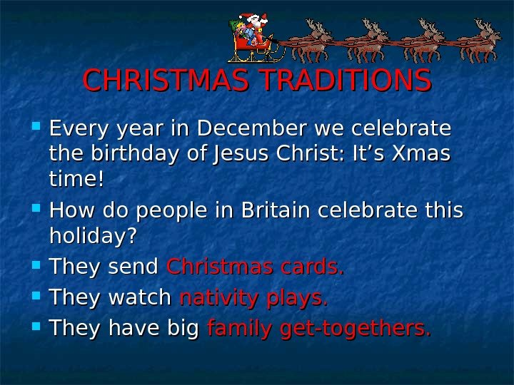 CHRISTMAS TRADITIONS Every year in December we celebrate the birthday of Jesus Christ: It's Xmas time!