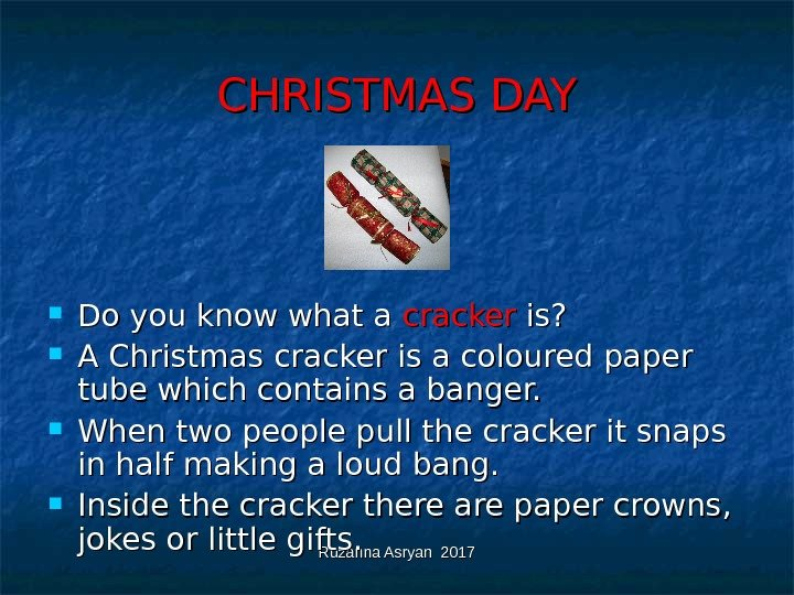 Ruzanna Asryan 2017 CHRISTMAS DAY Do you know what a cracker is?  A Christmas cracker