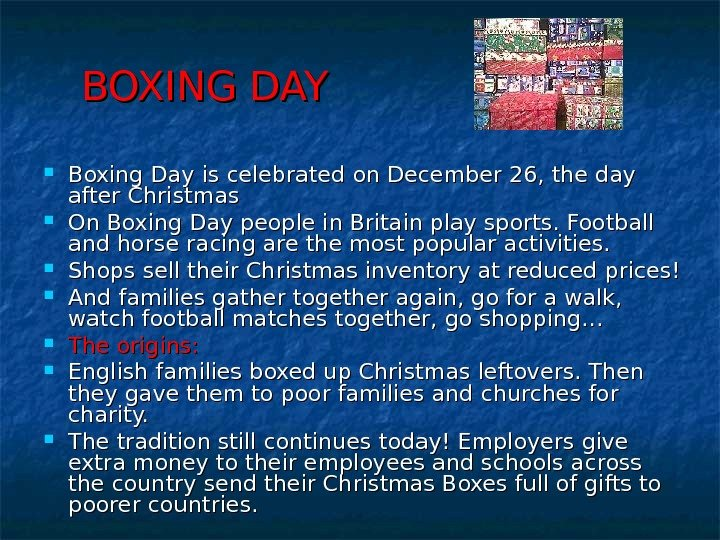 BOXING DAY Boxing Day is celebrated on December 26, the day after Christmas On