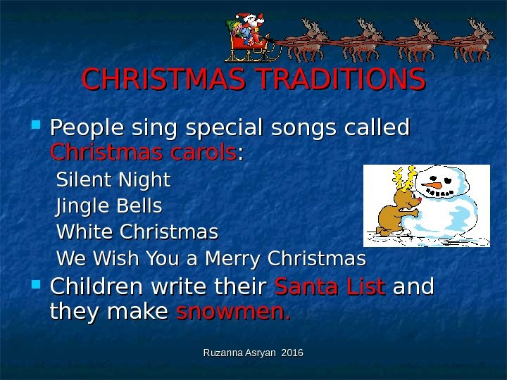 Ruzanna Asryan 2016 CHRISTMAS TRADITIONS People sing special songs called Christmas carols : : Silent Night