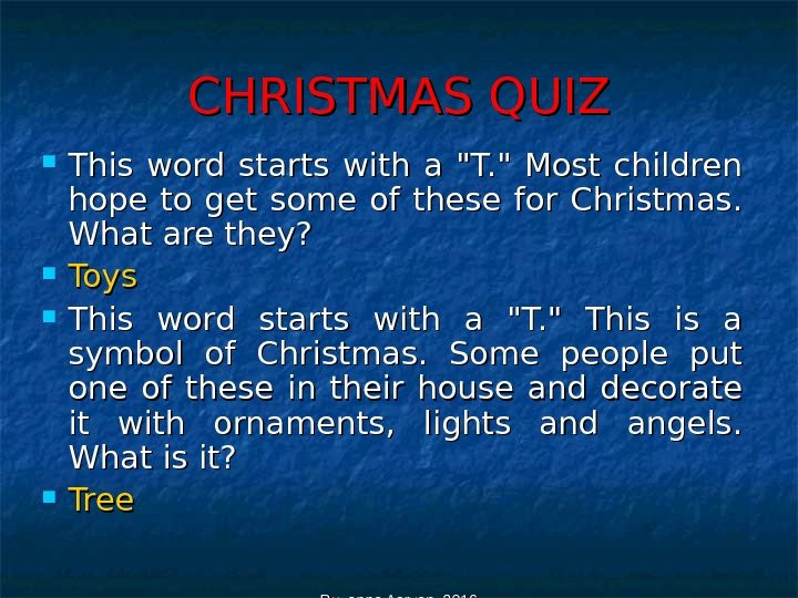 Ruzanna Asryan 2016 CHRISTMAS QUIZ This word starts with a T.  Most children hope to