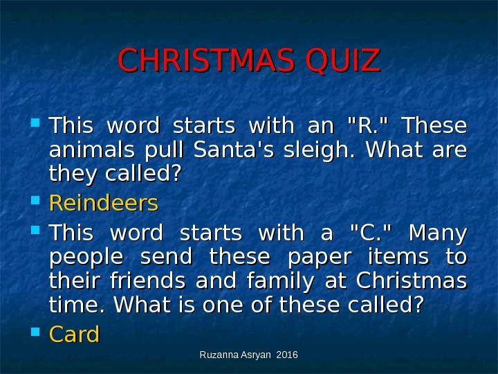 Ruzanna Asryan 2016 CHRISTMAS QUIZ This word starts with an R.  These animals pull Santa's