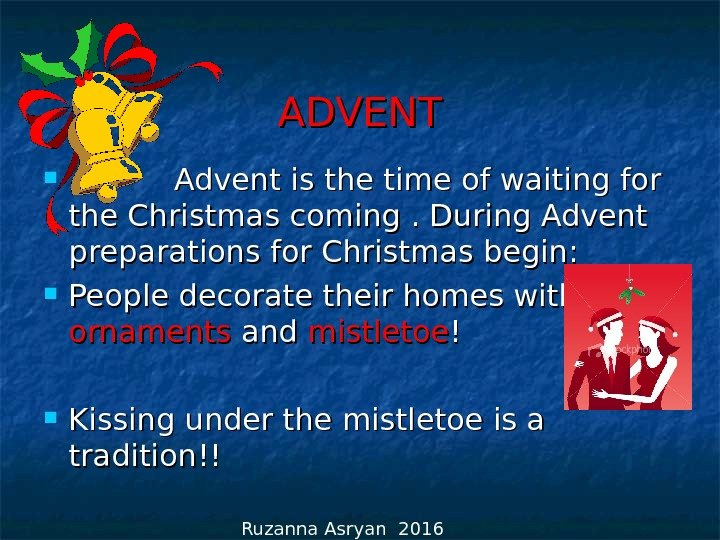 ADVENT     Advent is the time of waiting for the Christmas coming. During