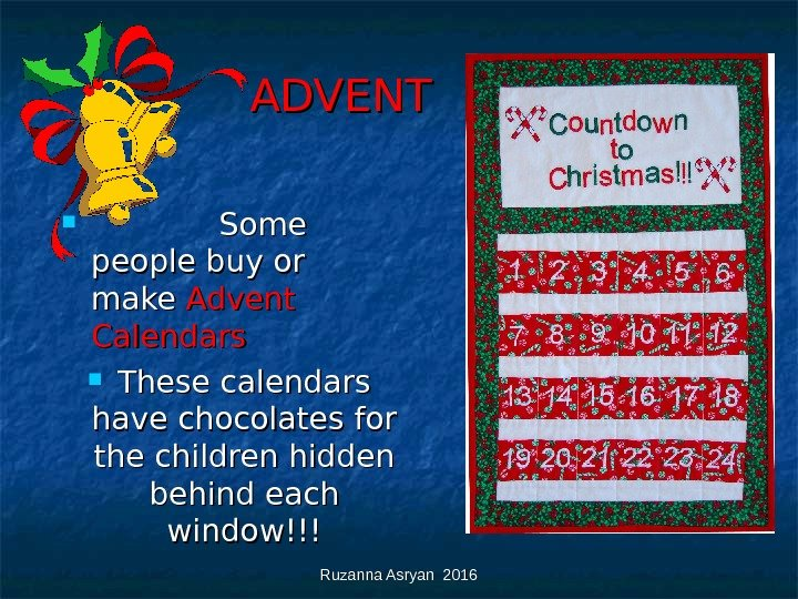 Ruzanna Asryan 2016  ADVENT     Some people buy or make Advent Calendars