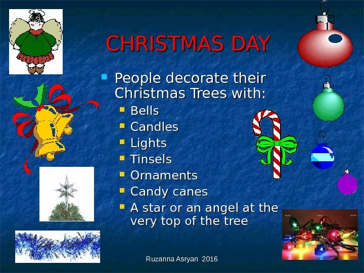 Ruzanna Asryan 2016      CHRISTMAS DAY People decorate their Christmas Trees with: