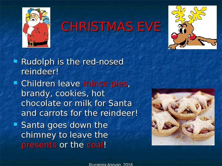 Ruzanna Asryan 2016 CHRISTMAS EVE Rudolph is the red-nosed reindeer! Children leave mince pies , ,