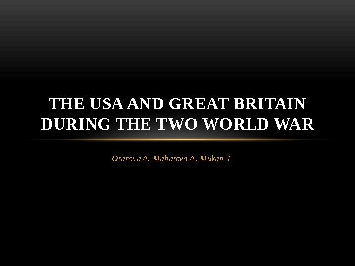 Otarova A. Mahatova A. Mukan TTHE USA AND GREAT BRITAIN DURING THE TWO WORLD WAR