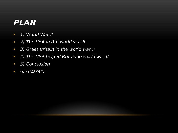 PLAN • 1) World War II • 2) The USA in the world war II •