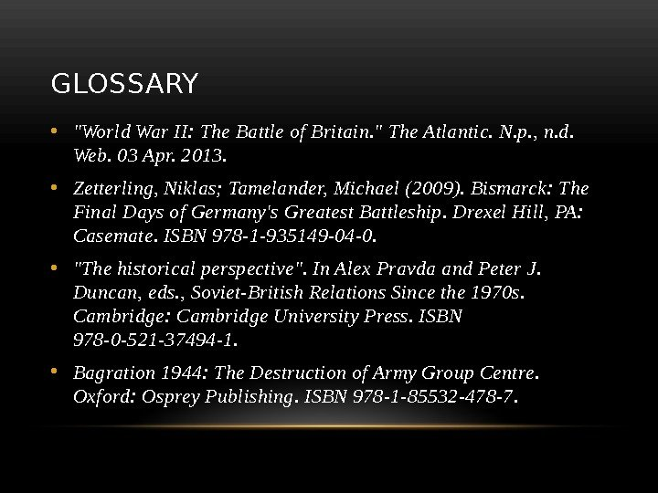 GLOSSARY • World War II: The Battle of Britain.  The Atlantic. N. p. , n.