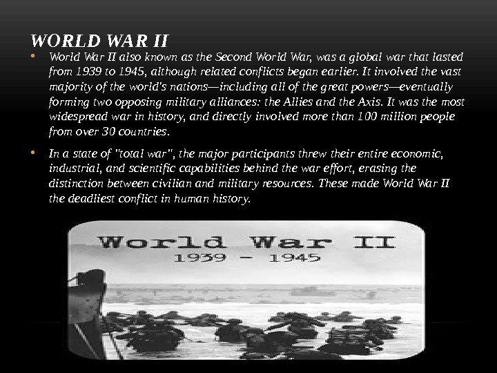 WORLD WAR II • World War II also known as the Second World War, was a