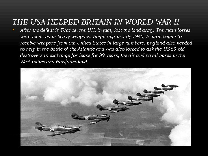 THE USA HELPED BRITAIN IN WORLD WAR II • After the defeat in France, the UK,