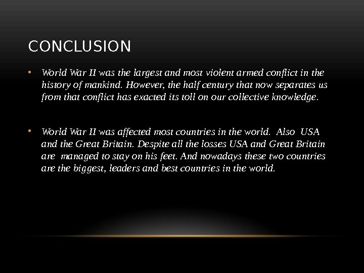 CONCLUSION • World War II was the largest and most violent armed conflict in the history