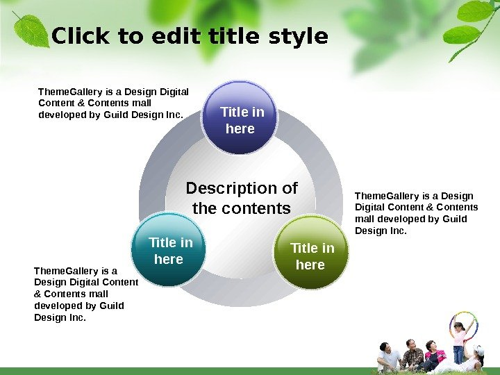 Click to edit title style Description of the contents. Theme. Gallery is a Design Digital Content