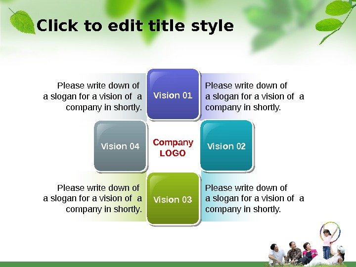 Please write down of a slogan for a vision of a company in shortly. Vision 01