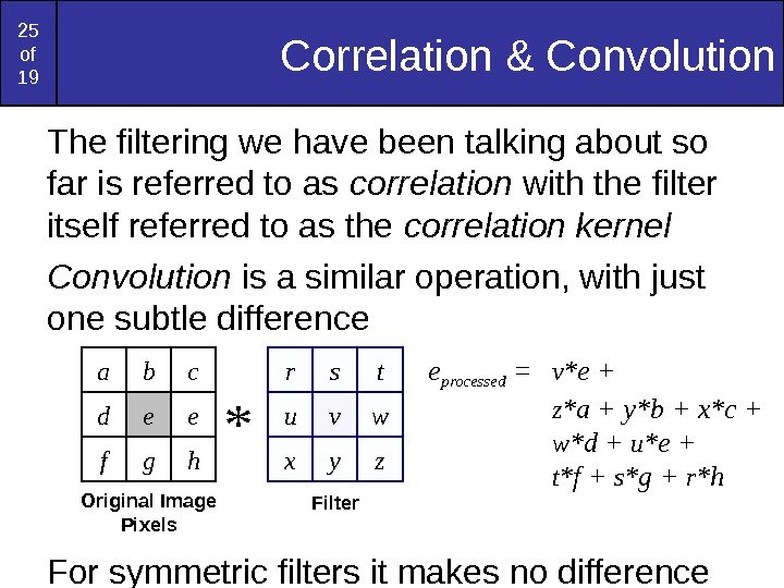 25 o f 19 Correlation & Convolution The filtering we have been talking about so far