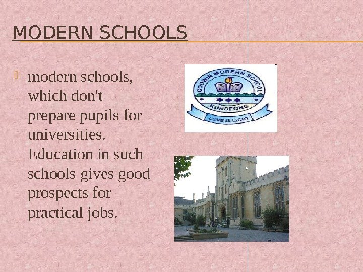 MODERN SCHOOLS  modern schools,  which don't prepare pupils for universities.  Education in such
