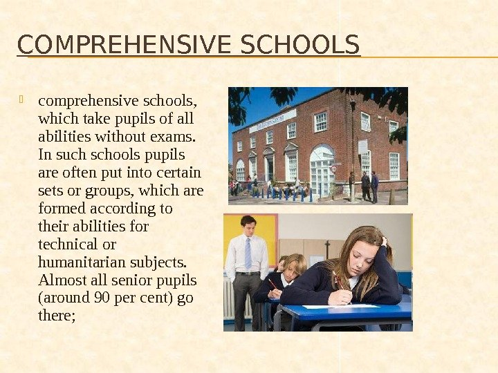 COMPREHENSIVE SCHOOLS comprehensive schools,  which take pupils of all abilities without exams.  In such