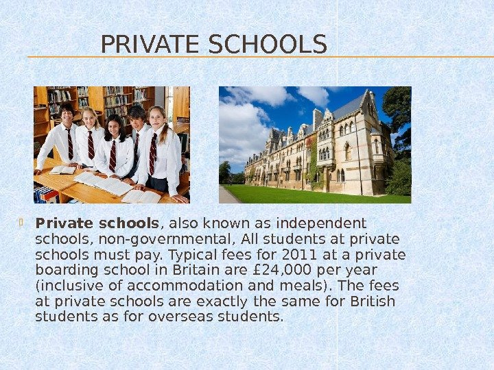 PRIVATE SCHOOLS Private schools , also known as independent schools, non-governmental, All students at private schools
