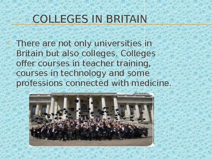 COLLEGES IN BRITAIN  There are not only universities in Britain but also colleges. Colleges offer