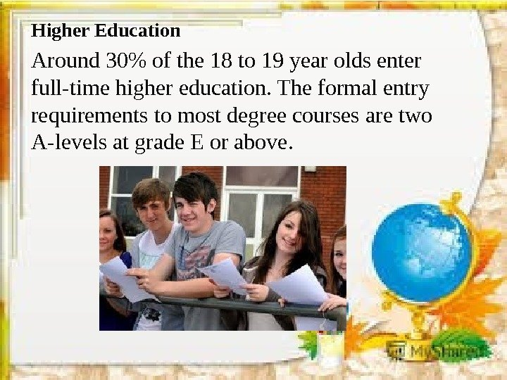 Higher Education Around 30 of the 18 to 19 year olds enter full-time higher education. The