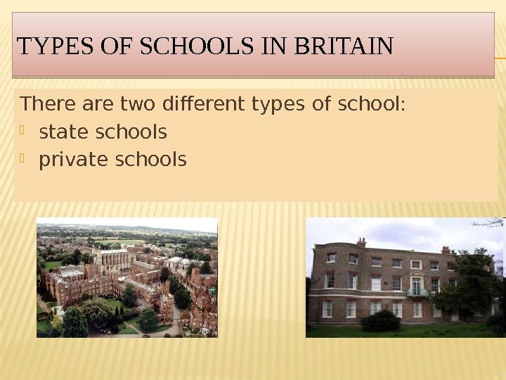 TYPES OF SCHOOLS IN BRITAIN There are two different types of school:  state schools private