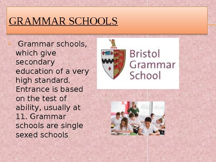 GRAMMAR SCHOOLS  Grammar schools,  which give secondary education of a very high standard.